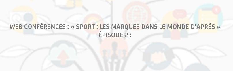 """Web Conférence n°2 """"Sport : les marques dans le monde d'après"""""""